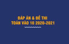 Đáp án Đề thi Toán vào 10 2020-2021