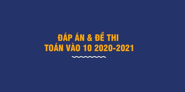 đề thi vào lớp 10 năm 2020-2021